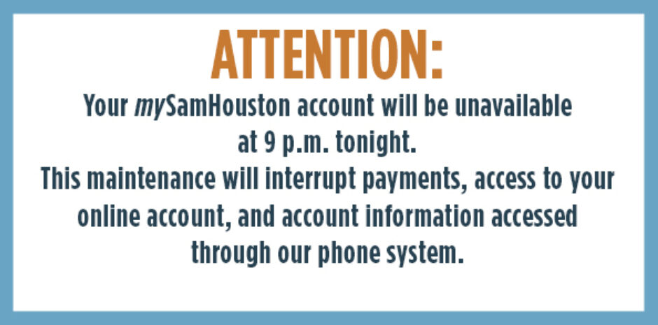 mySamHouston Accounts Unavailable Due to Maintenance at 9 p.m.